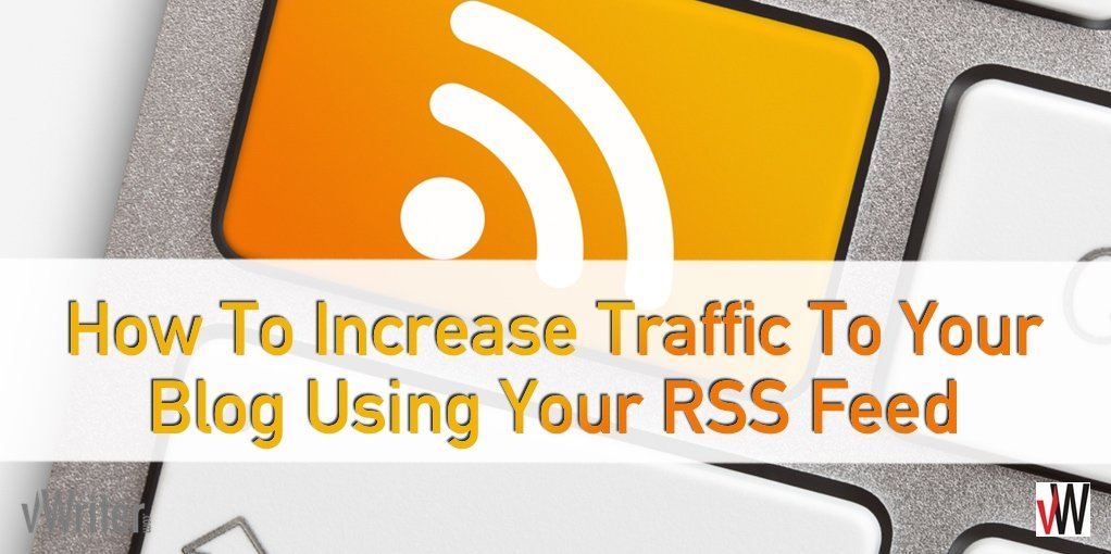 How to Increase Traffic to Your Blog Using Your RSS Feed