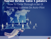 Social Media Auto-Updates - How To Cycle Through A Set Of Recurring Updates On Auto-Pilot