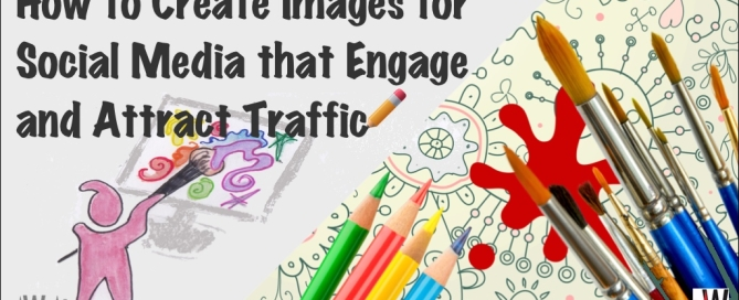 How to create images for social media that engage and attract traffic