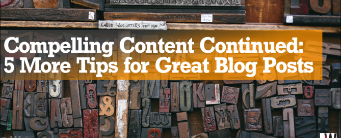 Compelling content continued: 5 more tips for great blog posts