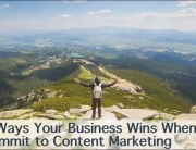 Content Marketing Benefits: 9 Key Ways Your Business Wins When You Commit to Content Marketing