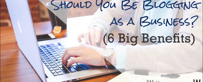 Blogging as a business (6 big benefits)