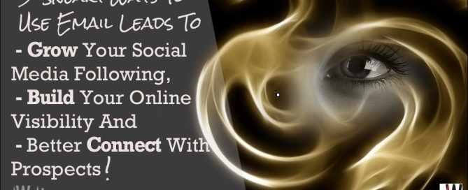 3 Sneaky Ways To Use Emai Leads To Grow Your Social Media Following, Build Your Online Visibility And Better Connect With Prospects