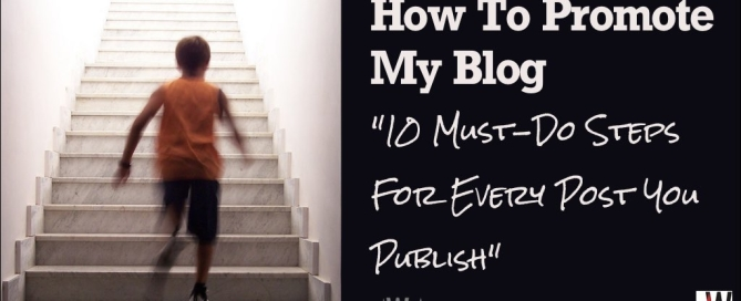 How To Promote My Blog (10 Must-Do Steps For Every Post You Publish)