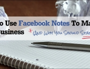 How To Use Facebook Notes To Market Your Business (And Why You Should Start Now!)