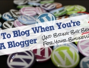 How To Blog When You're Not A Blogger (And Bring Big Benefits For Your Business!)