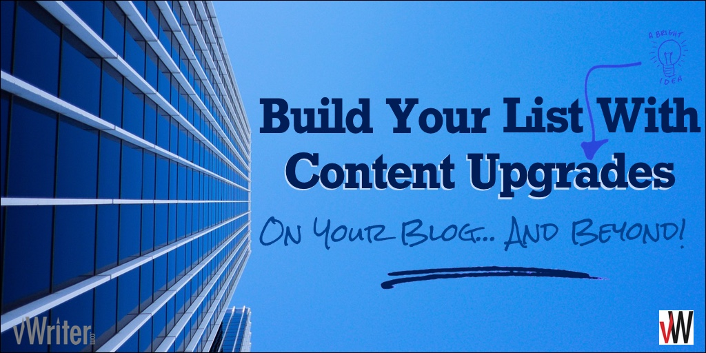 Build Your List With Content Upgrades: On Your Blog… And Beyond!