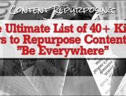 "Content Repurposing: The Ultimate List of 40+ Killer Ways to Repurpose Content and ""Be Everywhere"""