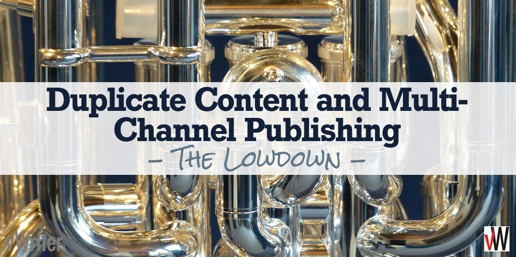 Duplicate Content and Multi-Channel Publishing - The Lowdown