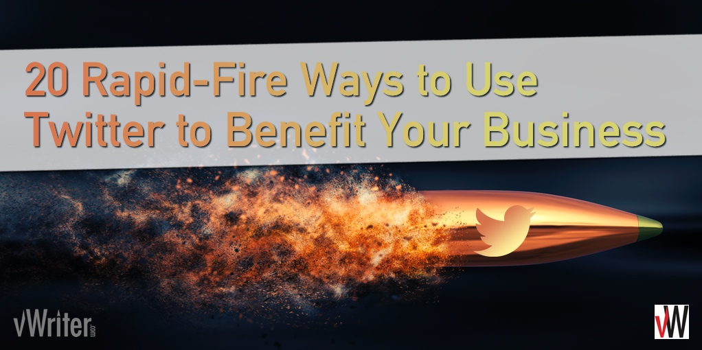 20 Rapid-Fire Ways to Use Twitter to Benefit Your Business